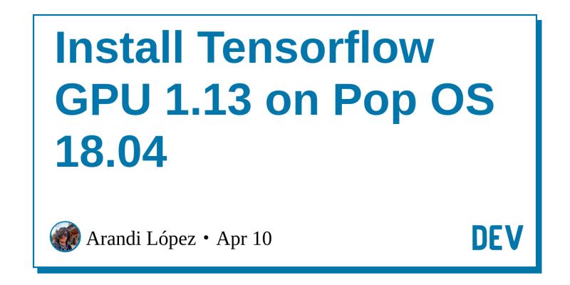 Install Tensorflow GPU 1 13 on Pop OS 18 04 - DEV Community