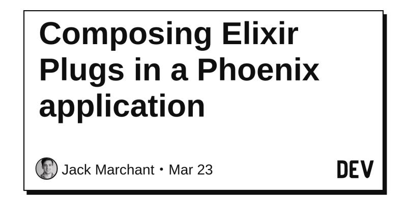 Composing Elixir Plugs in a Phoenix application - DEV Community