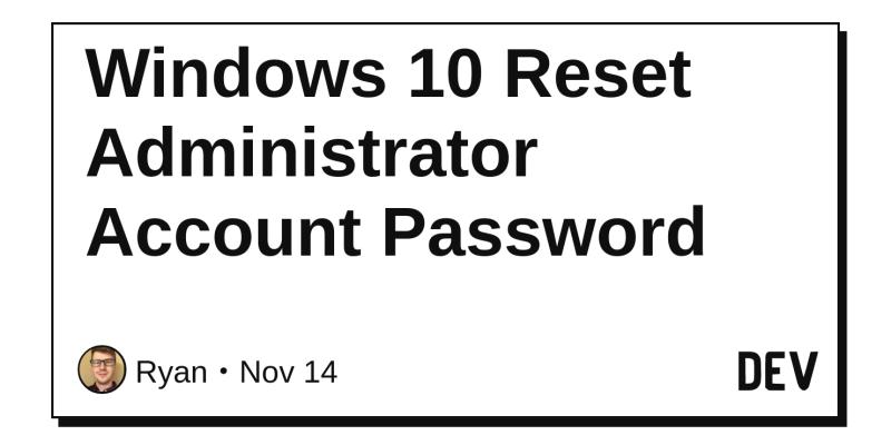 Windows 10 Reset Administrator Account Password - DEV