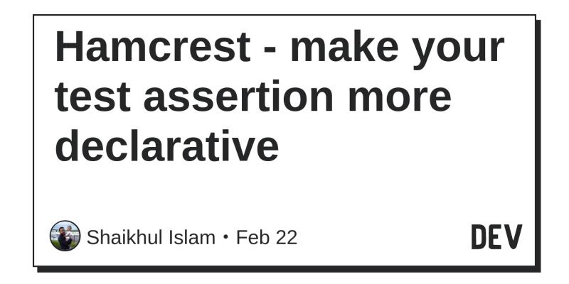 Hamcrest - make your test assertion more declarative - DEV
