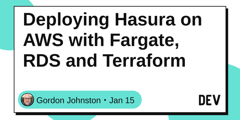 Deploying Hasura on AWS with Fargate, RDS and Terraform - DEV