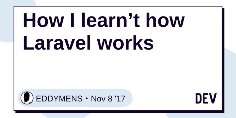 How I learn't how Laravel works - DEV Community 👩 💻👨 💻