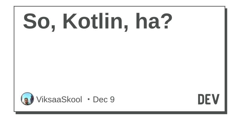 So, Kotlin, ha? - DEV Community 👩 💻👨 💻