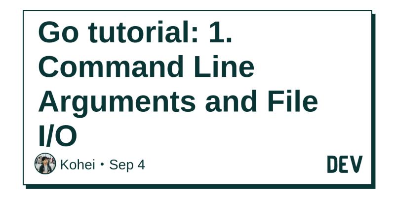 Go tutorial: 1  Command Line Arguments and File I/O - DEV