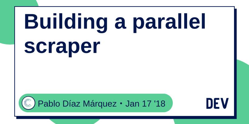 Building a parallel scraper - DEV Community 👩 💻👨 💻