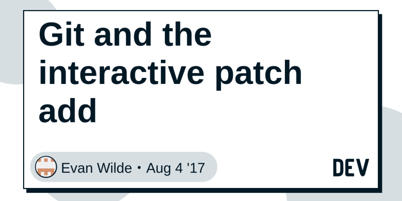 Git and the interactive patch add - DEV Community 👩 💻👨 💻
