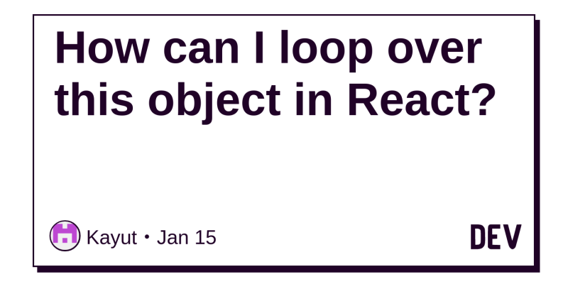 How can I loop over this object in React? - DEV Community 👩 💻👨 💻