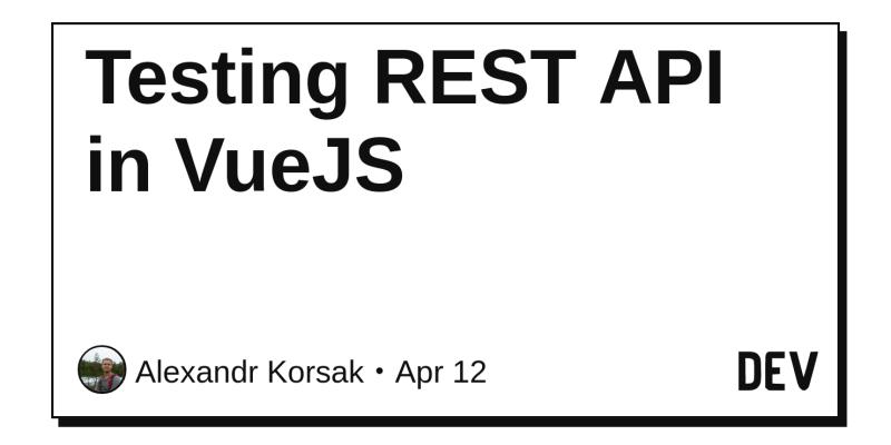 Testing REST API in VueJS - DEV Community 👩 💻👨 💻