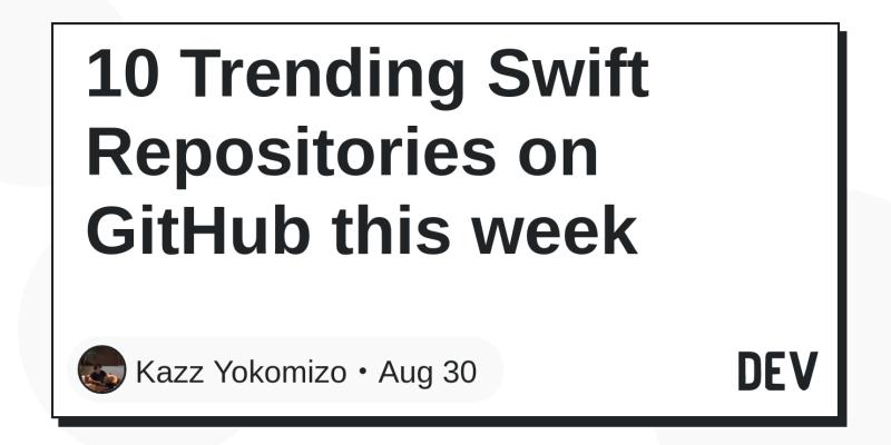 10 Trending Swift Repositories on GitHub this week - DEV