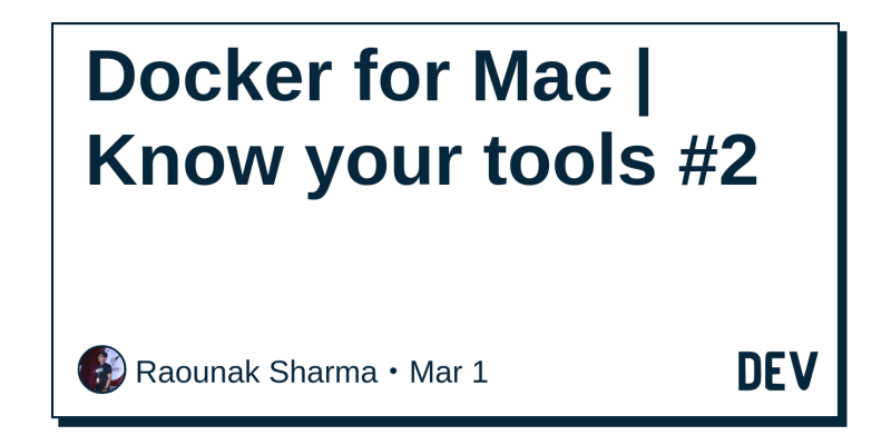 Docker for Mac | Know your tools #2 - DEV Community 👩 💻👨 💻