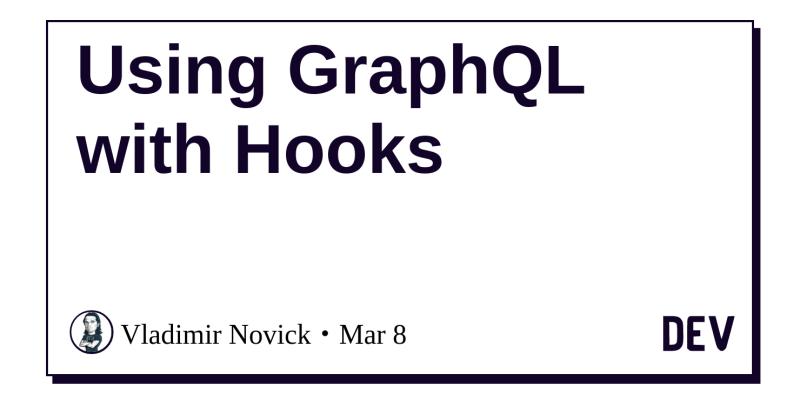Using GraphQL with Hooks - DEV Community 👩 💻👨 💻