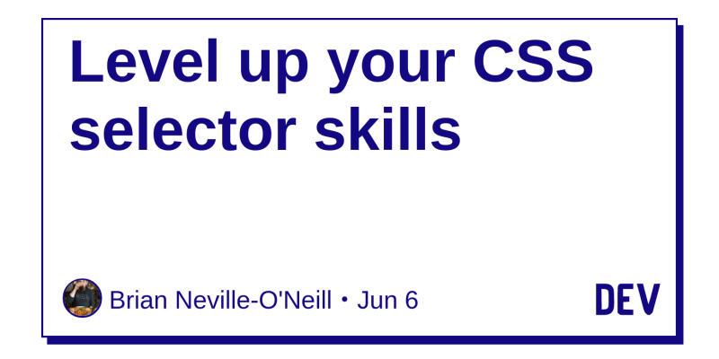 Level up your CSS selector skills - DEV Community 👩 💻👨 💻