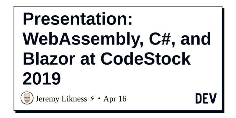 Presentation: WebAssembly, C#, and Blazor at CodeStock 2019 - DEV