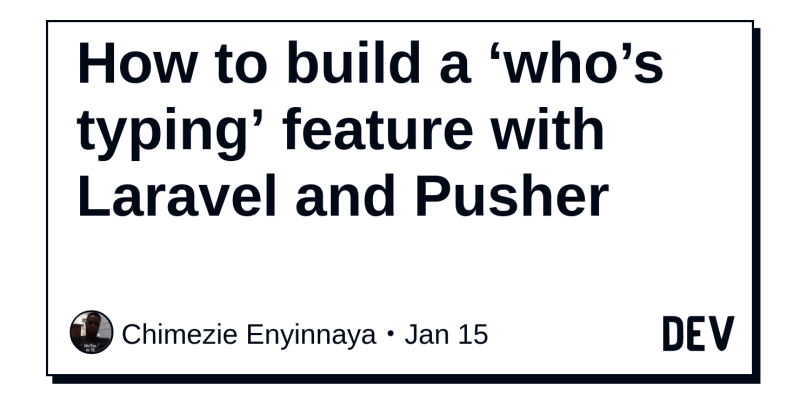 How to build a 'who's typing' feature with Laravel and Pusher - DEV