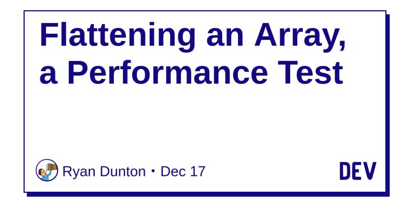 Flattening an Array, a Performance Test - DEV Community