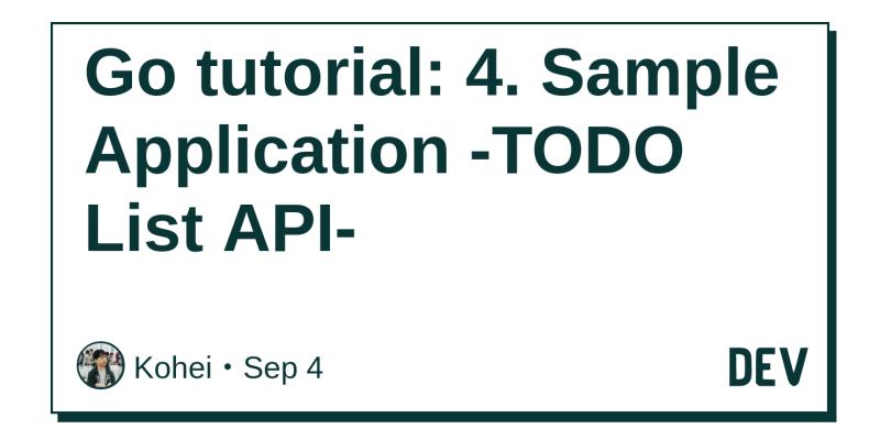 Go tutorial: 4  Sample Application -TODO List API- - DEV