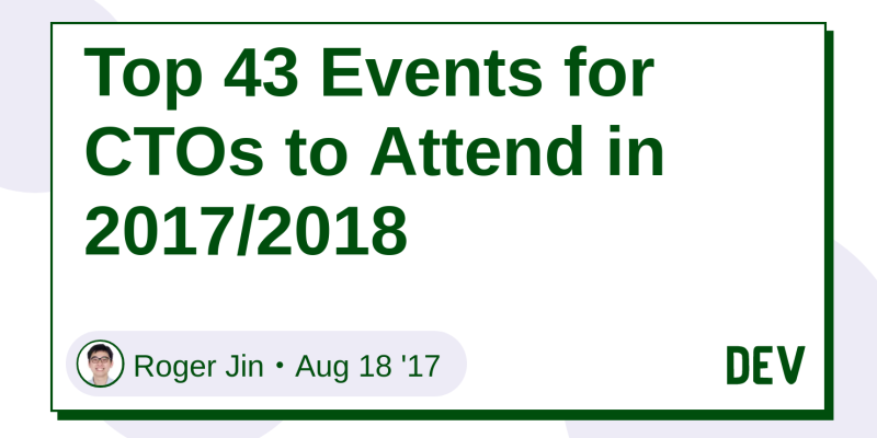 Top 43 Events for CTOs to Attend in 2017/2018 - DEV Community