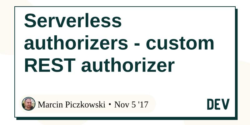 Serverless authorizers - custom REST authorizer - DEV Community