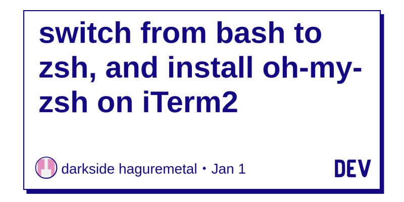 switch from bash to zsh, and install oh-my-zsh on iTerm2 - DEV