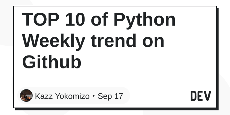 TOP 10 of Python Weekly trend on Github - DEV Community 👩 💻👨 💻