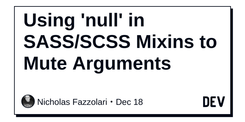 Using 'null' in SASS/SCSS Mixins to Mute Arguments - DEV