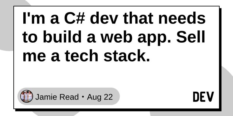 I'm a C# dev that needs to build a web app  Sell me a tech