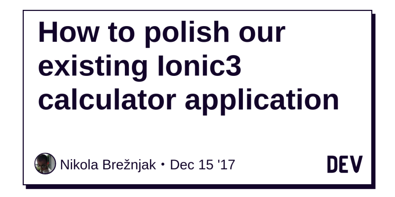 How to polish our existing Ionic3 calculator application