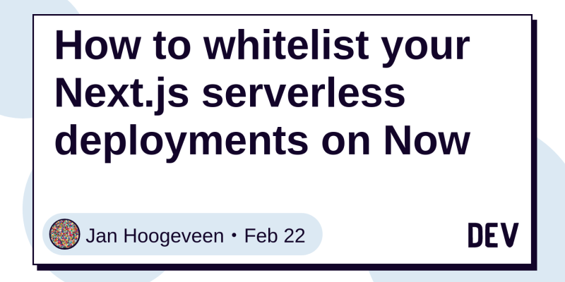 How to whitelist your Next js serverless deployments on Now