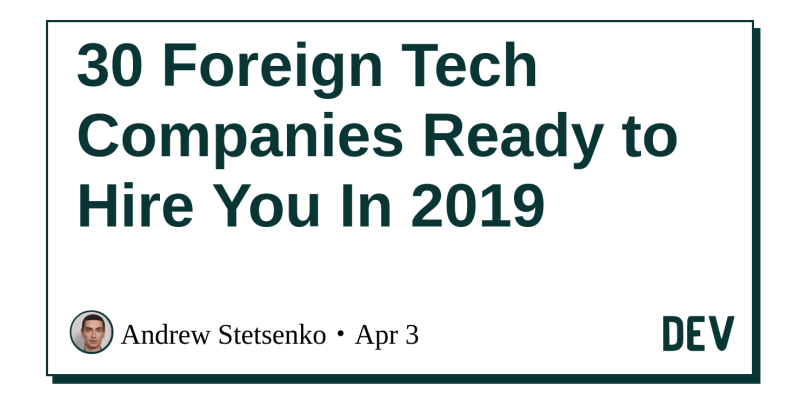 30 Foreign Tech Companies Ready to Hire You In 2019 - DEV