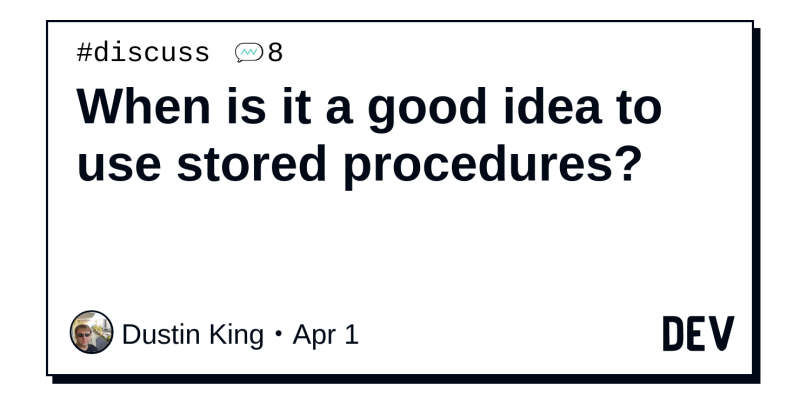 When is it a good idea to use stored procedures? - DEV