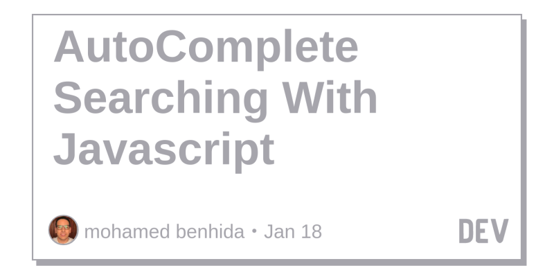 AutoComplete Searching With Javascript - DEV Community