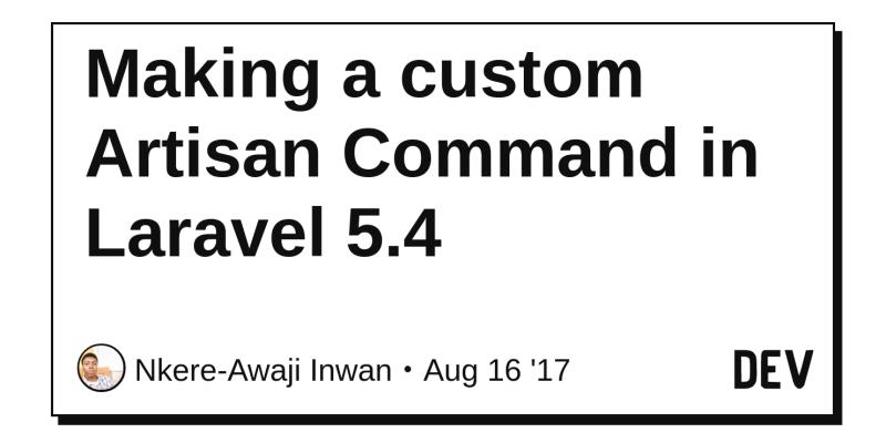 Making a custom Artisan Command in Laravel 5 4 - DEV Community