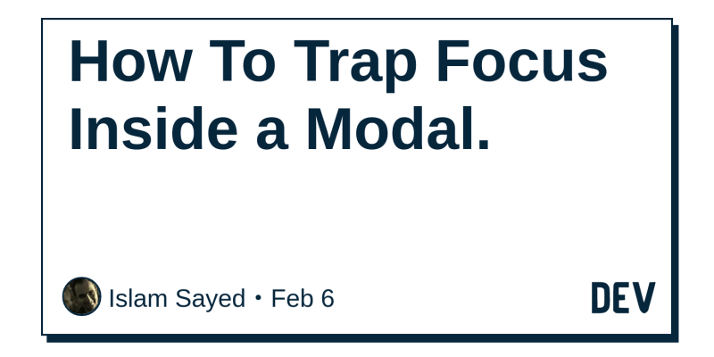 How To Trap Focus Inside a Modal  - DEV Community 👩 💻👨 💻