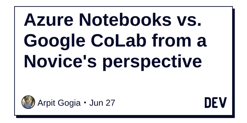 Azure Notebooks vs  Google CoLab from a Novice's perspective - DEV