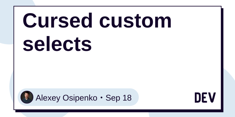Cursed custom selects - DEV Community 👩 💻👨 💻