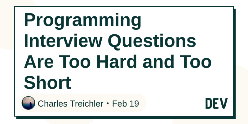 Discussion of Programming Interview Questions Are Too Hard