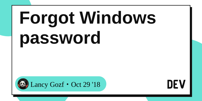 Forgot Windows password - DEV Community 👩 💻👨 💻