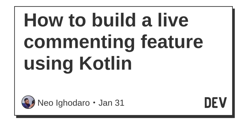 How to build a live commenting feature using Kotlin - DEV