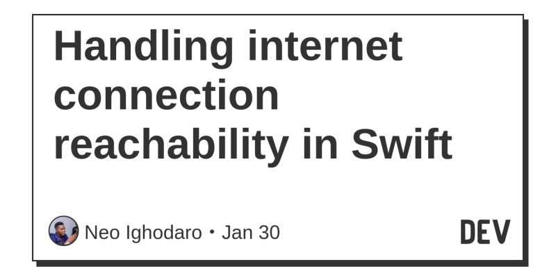 Handling internet connection reachability in Swift - DEV