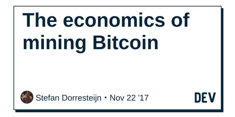 The economics of mining Bitcoin - DEV Community 👩 💻👨 💻