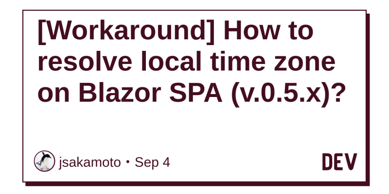 Workaround] How to resolve local time zone on Blazor SPA (v