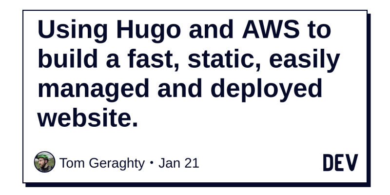 Using Hugo and AWS to build a fast, static, easily managed and