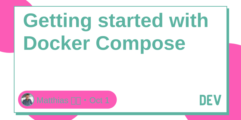 Getting started with Docker Compose - DEV Community 👩 💻👨 💻