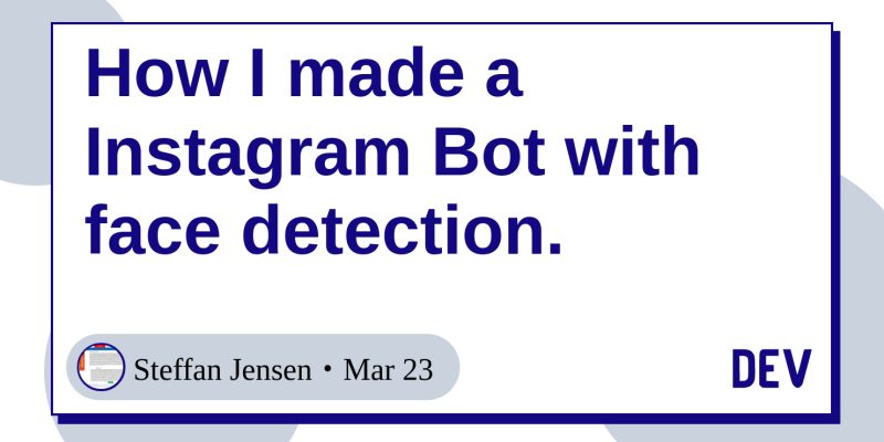 How I made a Instagram Bot with face detection  - DEV Community