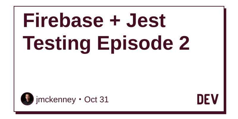 Firebase + Jest Testing Episode 2 - DEV Community 👩 💻👨 💻