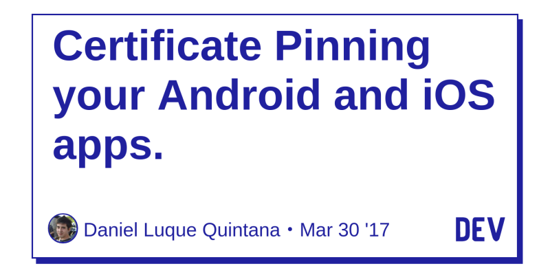 Discussion Of Certificate Pinning Your Android And Ios Apps Dev