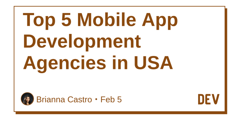 Top 5 Mobile App Development Agencies in USA