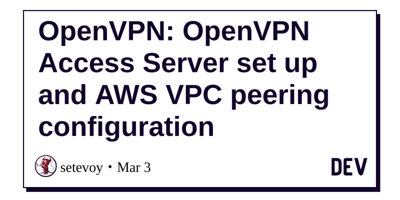 OpenVPN: OpenVPN Access Server set up and AWS VPC peering