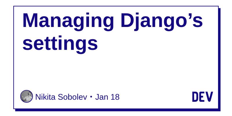 Managing Django's settings - DEV Community 👩 💻👨 💻