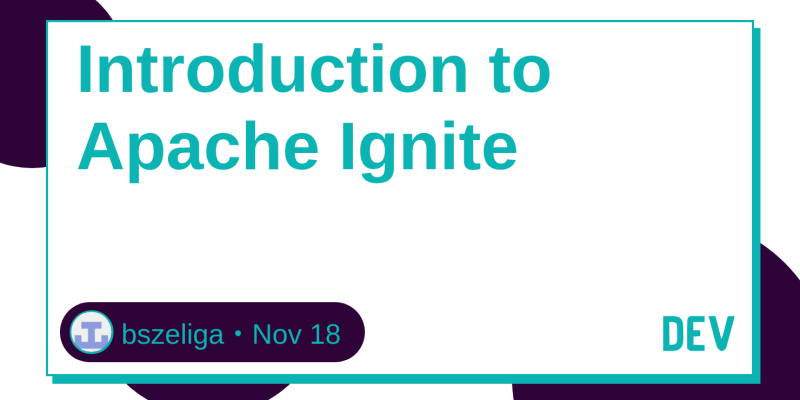 Introduction to Apache Ignite - DEV Community 👩 💻👨 💻